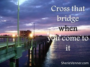 Cross that bridge opt 300x225 Inspirational Picture Quotes