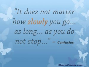 It does not matter how slowly you opt 300x225 Inspirational Picture Quotes