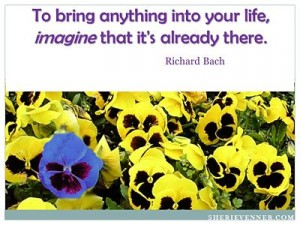To bring anything into your life, imagine