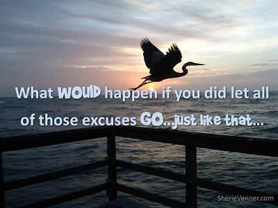 What would happen if you did let all those excuses go