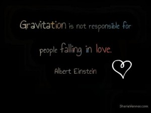 Gravitation is not responsible for people falling in love Albert Einstein