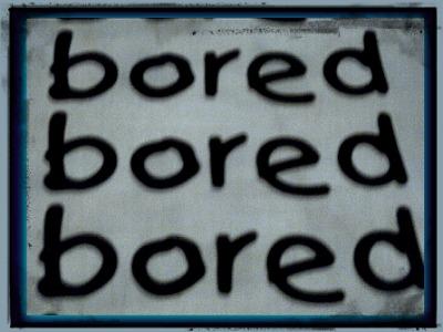 bored boring life