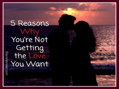 5 Reason Why Not Getting the Love You Want 5 Reasons Why You're not Getting the Love You Want
