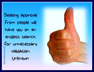 Seeking approval from people will have you on an endless search
