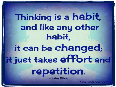thinking is a habit and like other habits it can be changed
