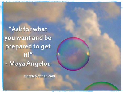 Ask for what you want and be prepared to get it Maya Angelou
