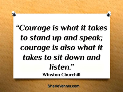 Courage is what it takes to stand up and speak