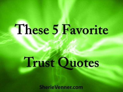These 5 Favorite Trust Quotes These 5 Favorite Trust Quotes