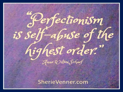 perfectionism is self abuse Want a Shiny Happier You? Freeing Your Inner Perfectionist