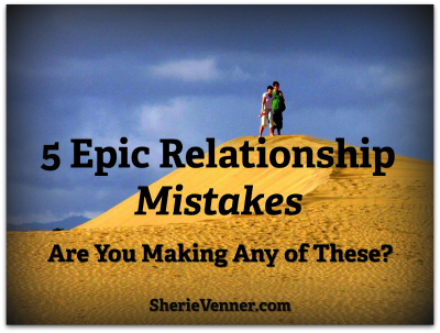 5 Epic Relationship Mistakes Are you making any of these  5 Epic Relationship Mistakes: Are You Making Any of These?