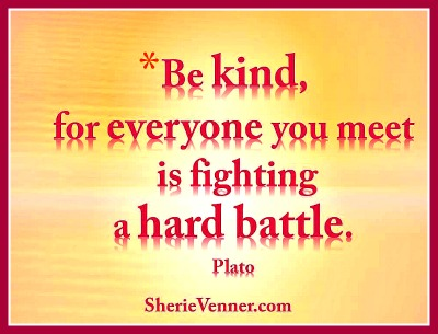 Be kind, for everyone is fighting a hard battle