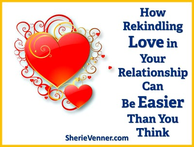 how rekindling love in your relationship can be easier