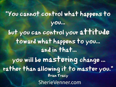You cannot control what happens to you